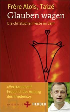 Glauben wagen. Die christlichen Feste im Jahr