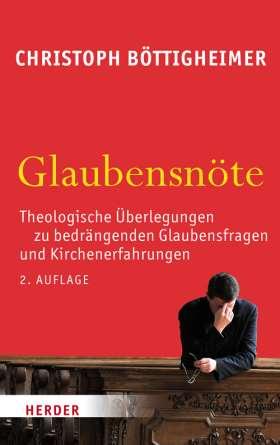 Glaubensnöte. Theologische Überlegungen zu begrängenden Glaubensfragen und Kirchenerfahrungen