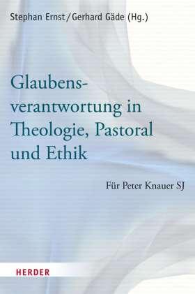 Glaubensverantwortung in Theologie, Pastoral und Ethik. Für Peter Knauer SJ