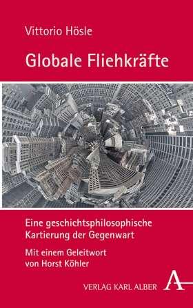 Globale Fliehkräfte. Eine geschichtsphilosophische Kartierung der Gegenwart