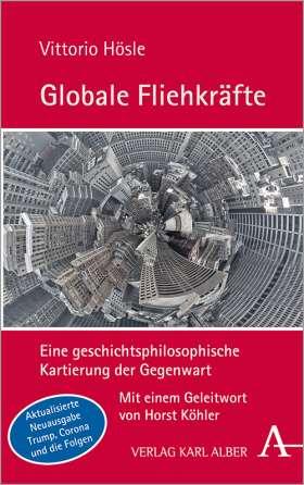 Globale Fliehkräfte. Eine geschichtsphilosophische Kartierung der Gegenwart. Aktualisierte und erweiterte Neuausgabe