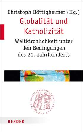 Globalität und Katholizität. Weltkirchlichkeit unter den Bedingungen des 21. Jahrhunderts