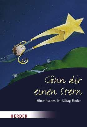 Gönn Dir einen Stern. Himmlisches im Alltag finden