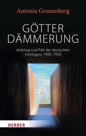 Götterdämmerung. Aufstieg und Fall der deutschen Intelligenz 1900-1940. Walter Benjamin und seine Zeit