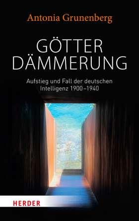 Götterdämmerung. Aufstieg und Niedergang der deutschen Intelligenz 1900-1940