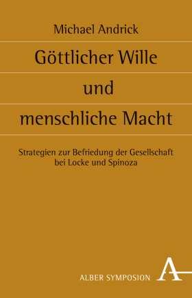 Göttlicher Wille und menschliche Macht. Strategien zur Befriedung der Gesellschaft bei Locke und Spinoza