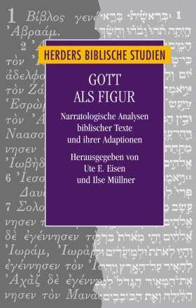 Gott als Figur. Narratologische Analysen biblischer Texte und ihrer Adaptionen