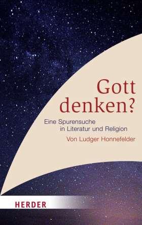 Gott denken? Eine Spurensuche in Literatur und Religion