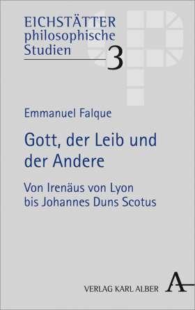 Gott, der Leib und der Andere. Von Irenäus von Lyon bis Johannes Duns Scotus