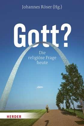 Gott? Die religiöse Frage heute