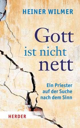 Gott ist nicht nett. Ein Priester auf der Suche nach dem Sinn