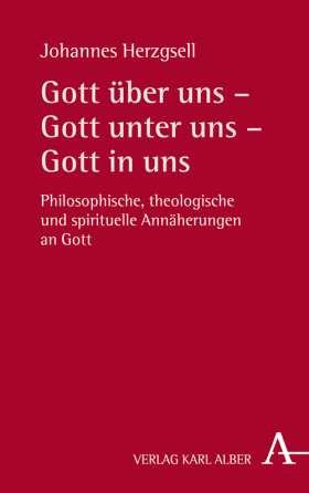 Gott über uns – Gott unter uns – Gott in uns. Philosophische, theologische und spirituelle Annäherungen an Gott