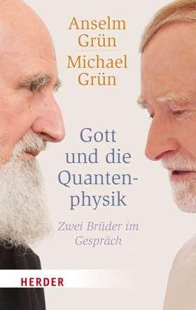 Gott und die Quantenphysik. Zwei Brüder im Gespräch