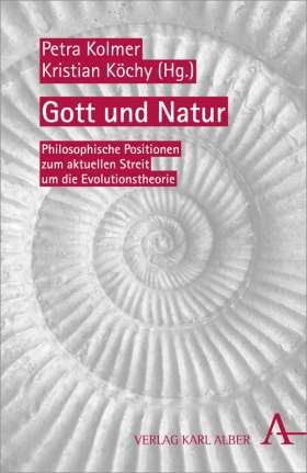 Gott und Natur. Philosophische Positionen zum aktuellen Streit um die Evolutionstheorie