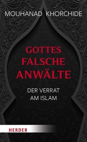 Gottes falsche Anwälte . Der Verrat am Islam