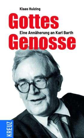 Gottes Genosse. Eine Annäherung an Karl Barth