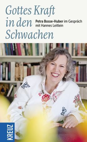 Gottes Kraft in den Schwachen. Petra Bosse-Huber im Gespräch mit Hannes Leitlein