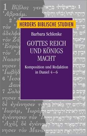 Gottes Reich und Königs Macht. Komposition und Redaktion in Daniel 4-6