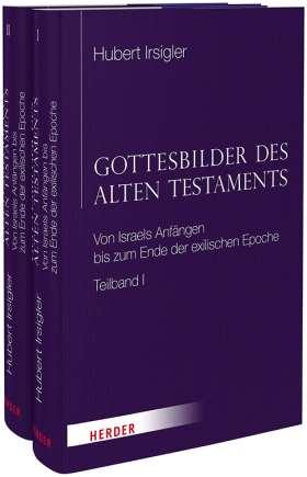 Gottesbilder des Alten Testaments. Von Israels Anfängen bis zum Ende der exilischen Epoche