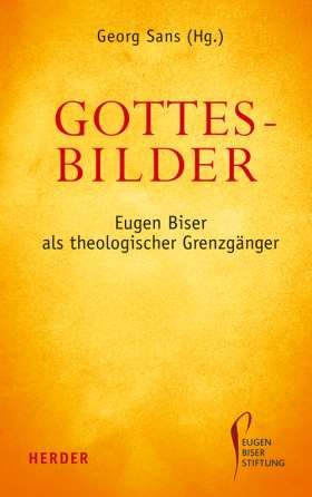 Gottesbilder. Eugen Biser als theologischer Grenzgänger