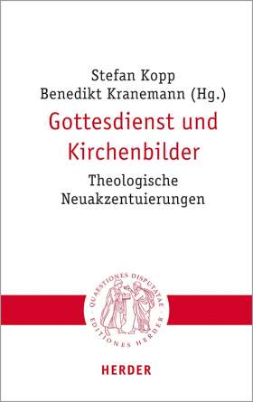 Gottesdienst und Kirchenbilder. Theologische Neuakzentuierungen
