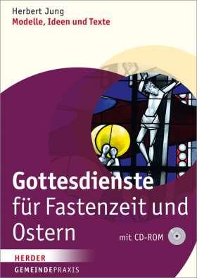 Gottesdienste für Fastenzeit und Ostern . Modelle, Ideen und Texte