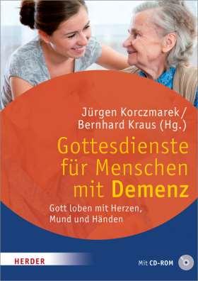 Gottesdienste für Menschen mit Demenz. Gott loben mit Herzen, Mund und Händen