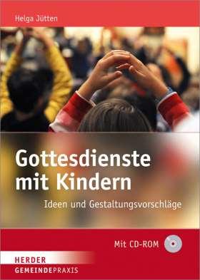 Gottesdienste mit Kindern. Ideen und Gestaltungsvorschläge