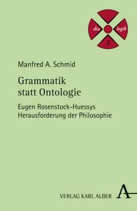Grammatik statt Ontologie. Eugen Rosenstock-Huessys Herausforderung der Philosophie