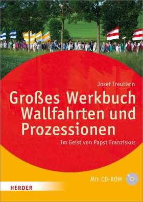 Großes Werkbuch Wallfahrten und Prozessionen. Im Geist von Papst Franziskus
