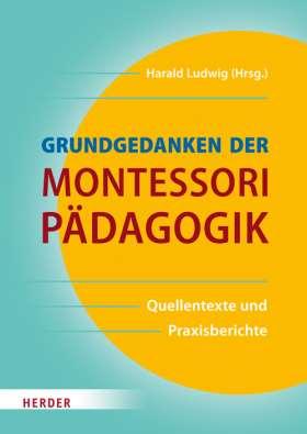Grundgedanken der Montessori-Pädagogik. Quellentexte und Praxisberichte
