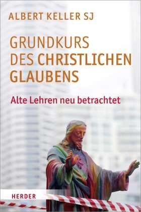 Grundkurs des christlichen Glaubens. Alte Lehren neu betrachtet