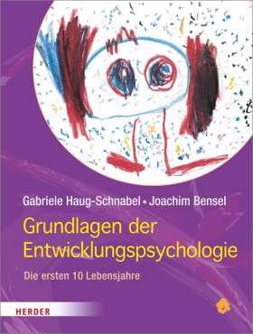 Grundlagen der Entwicklungspsychologie. Die ersten 10 Jahre