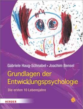 Grundlagen der Entwicklungspsychologie. Die ersten 10 Lebensjahre