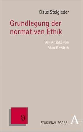 Grundlegung der normativen Ethik. Der Ansatz von Alan Gewirth
