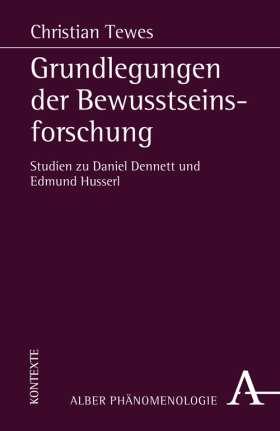 Grundlegungen der Bewusstseinsforschung. Studien zu Daniel Dennett und Edmund Husserl