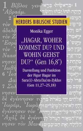 """""""Hagar, woher kommst du? Und wohin gehst du?"""" (Gen 16,8*). Darstellung und Funktion der Figur Hagar im Sara(i)-Abra(ha)m-Zyklus (Gen 11,27-25,18)"""