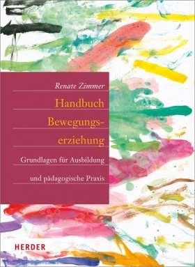 Handbuch Bewegungserziehung. Grundlagen für Ausbildung und pädagogische Praxis