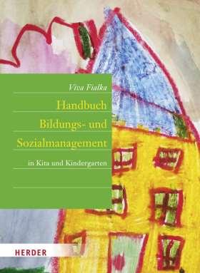 Handbuch Bildungs- und Sozialmanagement. in Kita und Kindergarten