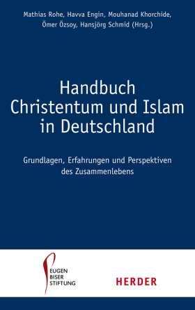 Handbuch Christentum und Islam in Deutschland. Erfahrungen, Grundlagen und Perspektven im Zusammenleben