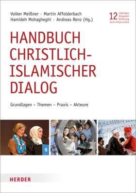 Handbuch christlich-islamischer Dialog. Grundlagen - Themen - Praxis - Akteure