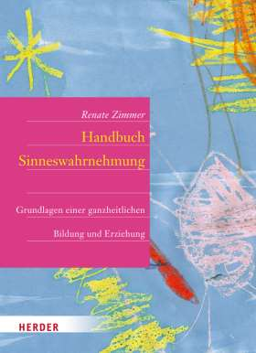 Handbuch der Sinneswahrnehmung. Grundlagen einer ganzheitlichen Bildung und Erziehung