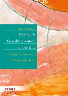 Handbuch Gewaltprävention in der Kita. Grundlagen – Lernfelder – Handlungsmöglichkeiten