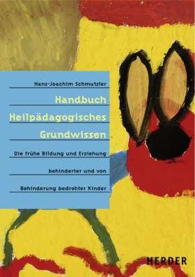 Handbuch Heilpädagogisches Grundwissen. Die frühe Bildung und Erziehung behinderter und von Behinderung bedrohter Kinder
