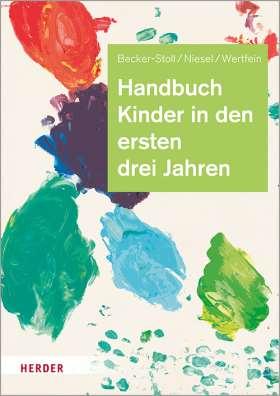 Handbuch Kinder in den ersten drei Jahren. So gelingt Qualität in Krippe, Kita und Tagespflege