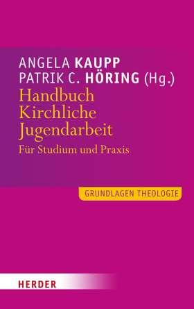 Handbuch Kirchliche Jugendarbeit. Für Studium und Praxis