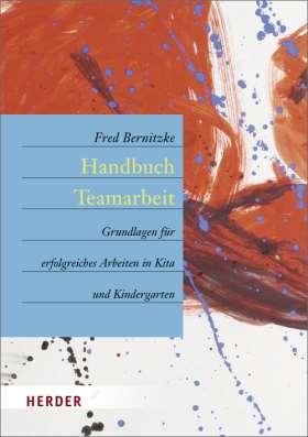 Handbuch Teamarbeit. Grundlagen für erfolgreiches Arbeiten in Kita und Kindergarten