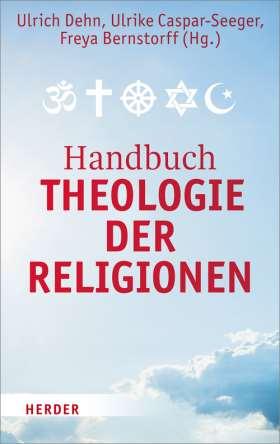 Handbuch Theologie der Religionen. Texte zur religiösen Vielfalt und zum interreligiösen Dialog