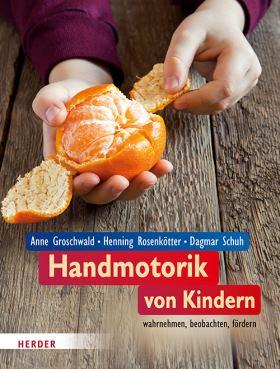 Handmotorik bei Kindern. wahrnehmen, beobachten, fördern.