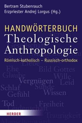 Handwörterbuch Theologische Anthropologie. Römisch-katholisch / Russisch-orthodox. Eine Gegenüberstellung